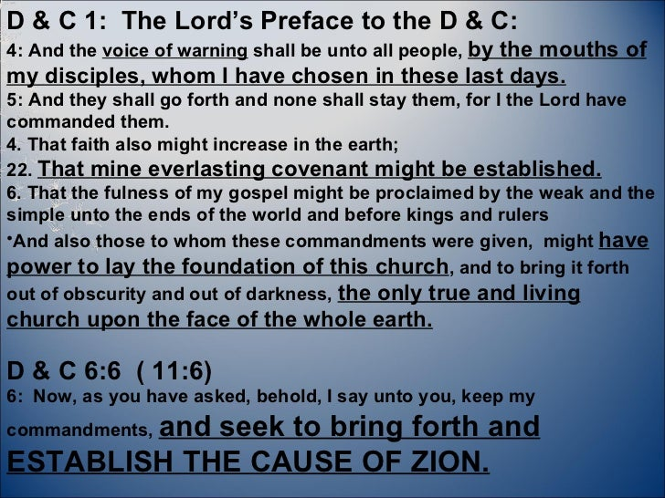 <ul><li>D & C 1:  The Lord's Preface to the D & C: </li></ul><ul><li>4: And the  voice of warning  shall be unto all peopl...