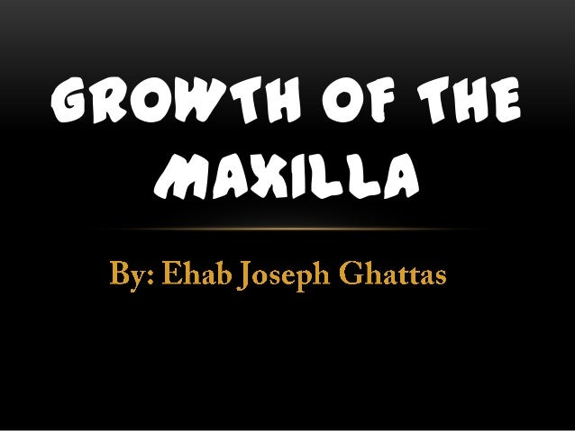 GROWTH OF THE   MAXILLA