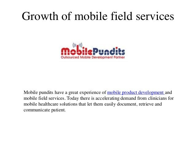 Growth of mobile field servicesMobile pundits have a great experience of mobile product development andmobile field servic...