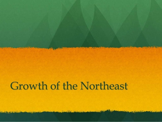 Growth of the Northeast