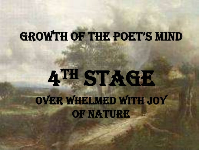 growth of the poet's Mind    4 th   stage  Over Whelmed With Joy        of Nature