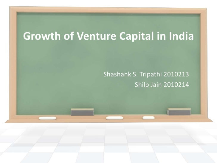Growth of Venture Capital in India<br />Shashank S. Tripathi 2010213<br />Shilp Jain 2010214<br />