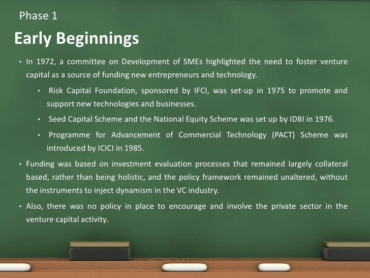 Phase 1<br />In 1972, a committee on Development of SMEs highlighted the need to foster venture capital as a source of fun...