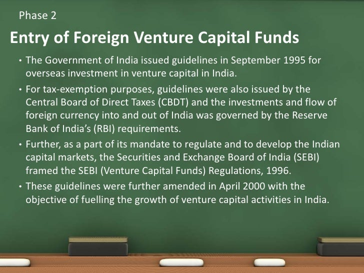 The Government of India issued guidelines in September 1995 for overseas investment in venture capital in India. <br />For...