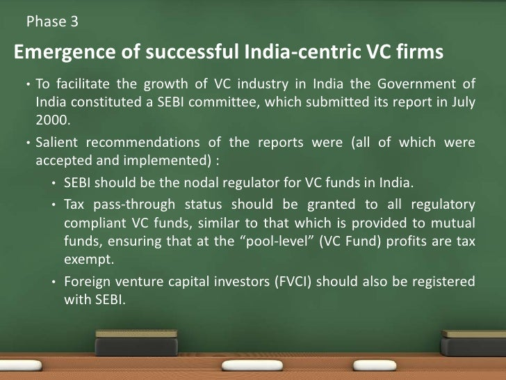To facilitate the growth of VC industry in India the Government of India constituted a SEBI committee, which submitted its...