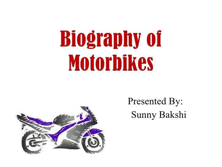 Biography of Motorbikes Presented By: Sunny Bakshi