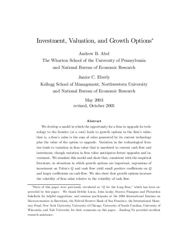 Investment, Valuation, and Growth Options∗ Andrew B. Abel The Wharton School of the University of Pennsylvania and Nationa...