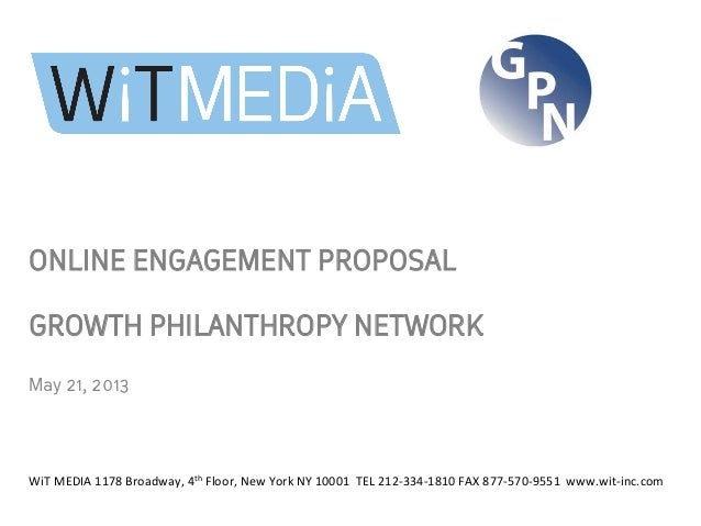 ONLINE ENGAGEMENT PROPOSALGROWTH PHILANTHROPY NETWORK May 21, 2013 WiT MEDIA 1178 Broadway, 4th Floor, New...