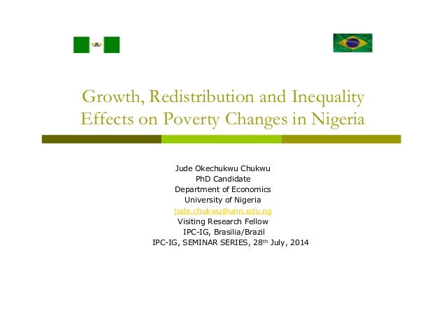 Growth, Redistribution and Inequality Effects on Poverty Changes in Nigeria Jude Okechukwu Chukwu PhD Candidate Department...
