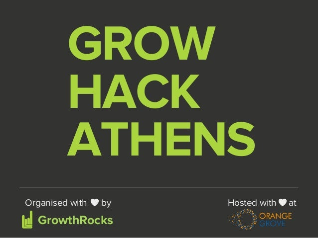 GROW  HACK  ATHENS  Organised with by  GrowthRocks  Hosted with at