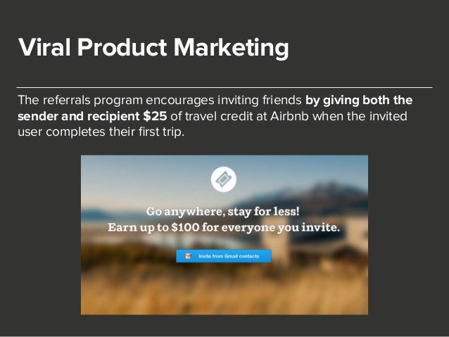 Viral Product Marketing  The referrals program encourages inviting friends by giving both the  sender and recipient $25 of...