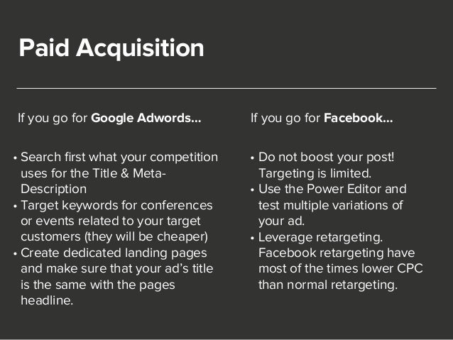 Paid Acquisition  If you go for Google Adwords…  • Search first what your competition  uses for the Title & Meta-  Descrip...