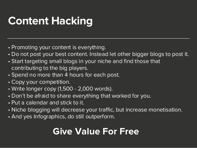 Content Hacking  • Promoting your content is everything.  • Do not post your best content. Instead let other bigger blogs ...