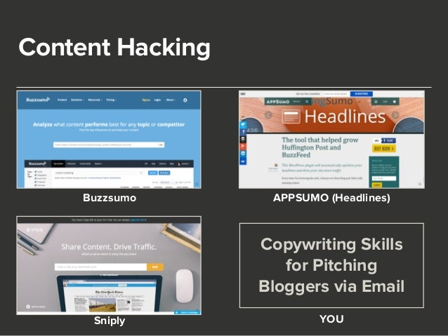Content Hacking  Buzzsumo  APPSUMO (Headlines)  Copywriting Skills  for Pitching  Bloggers via Email  YOU  Sniply