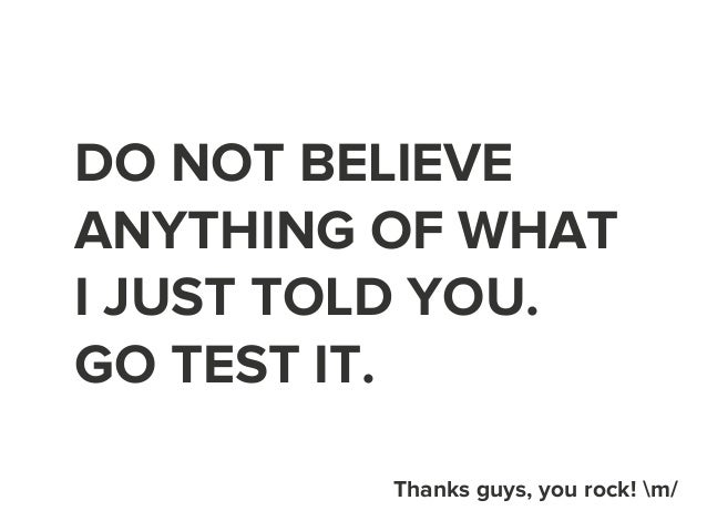 DO NOT BELIEVE  ANYTHING OF WHAT  I JUST TOLD YOU.  GO TEST IT.  Thanks guys, you rock! m/