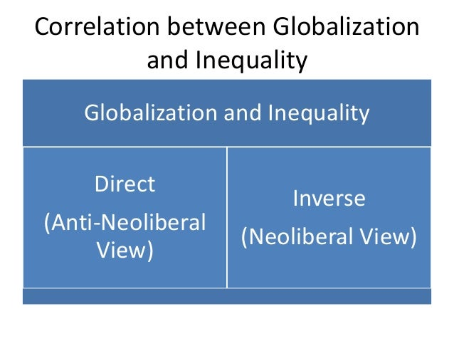 the inequality in globalization As the developing world continues to get richer, global inequality will continue to fall but there is more to the story than this: economic globalization has also.