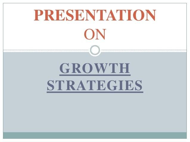 PRESENTATION     ON  GROWTH STRATEGIES
