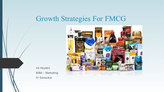 Growth Strategies For FMCGAli HeydariMBA – MarketingIV Semester