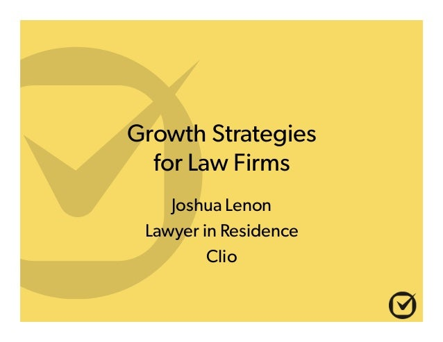 Growth Strategies for Law Firms Joshua Lenon Lawyer in Residence Clio