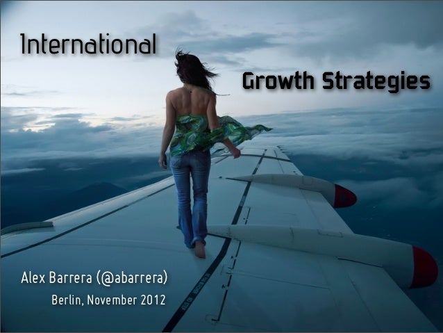 International                             Growth StrategiesAlex Barrera (@abarrera)     Berlin, November 2012