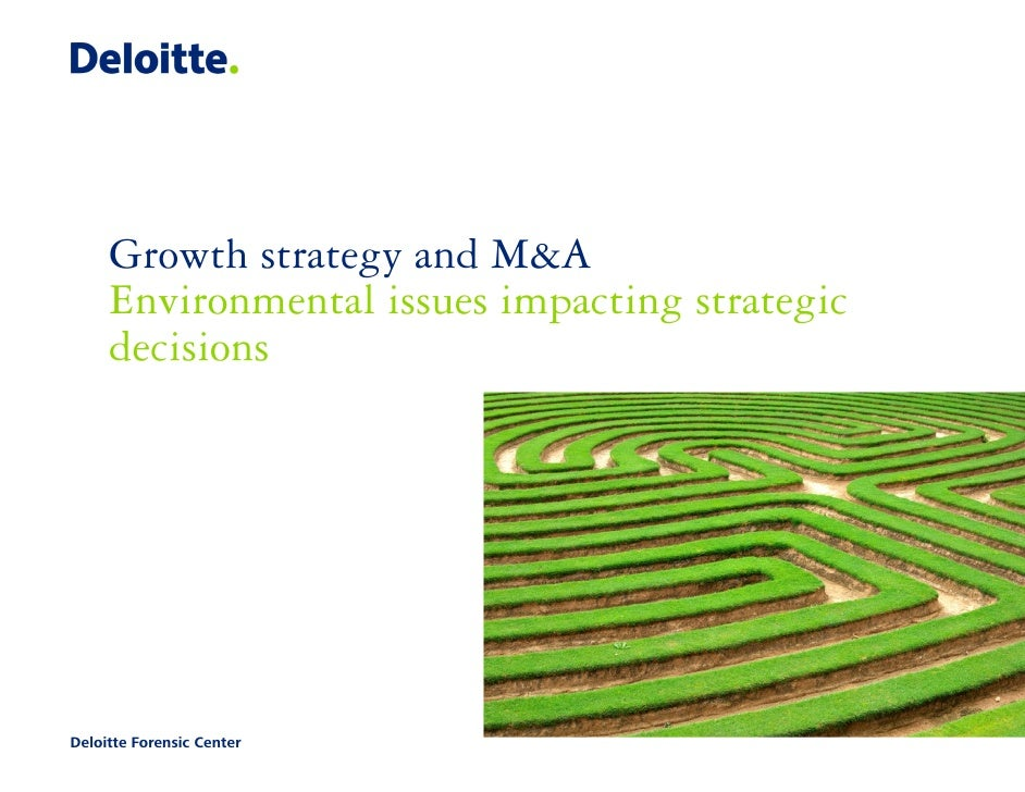 Growth strategy and M&A     Environmental issues impacting strategic     decisionsDeloitte Forensic Center