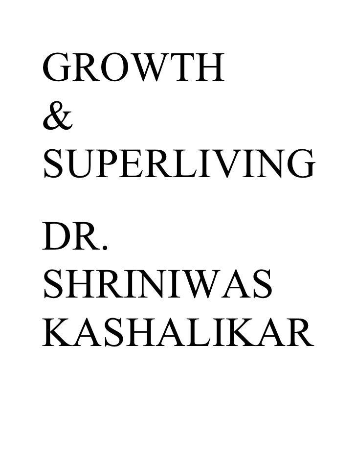 GROWTH & SUPERLIVING DR. SHRINIWAS KASHALIKAR