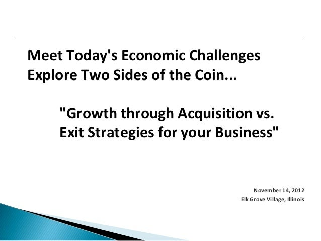 """Meet Todays Economic ChallengesExplore Two Sides of the Coin...    """"Growth through Acquisition vs.    Exit Strategies for ..."""
