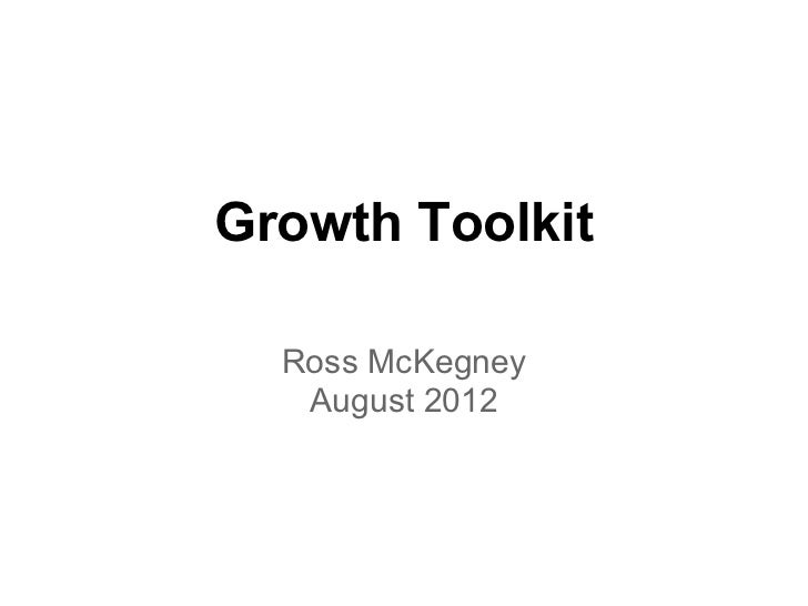 Growth Toolkit  Ross McKegney   August 2012