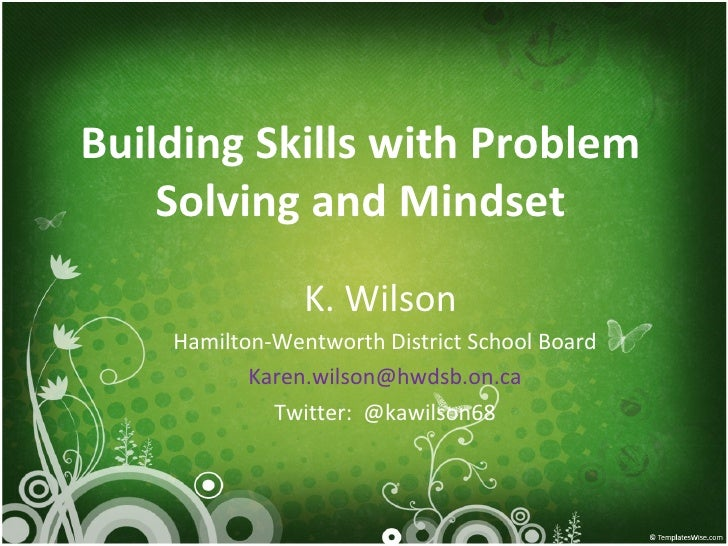 Building Skills with Problem    Solving and Mindset                K. Wilson    Hamilton-Wentworth District School Board  ...
