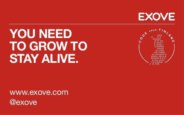 YOU NEED TO GROW TO STAY ALIVE. www.exove.com @exove