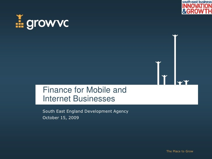 Finance for Mobile and Internet Businesses South East England Development Agency October 15, 2009                         ...