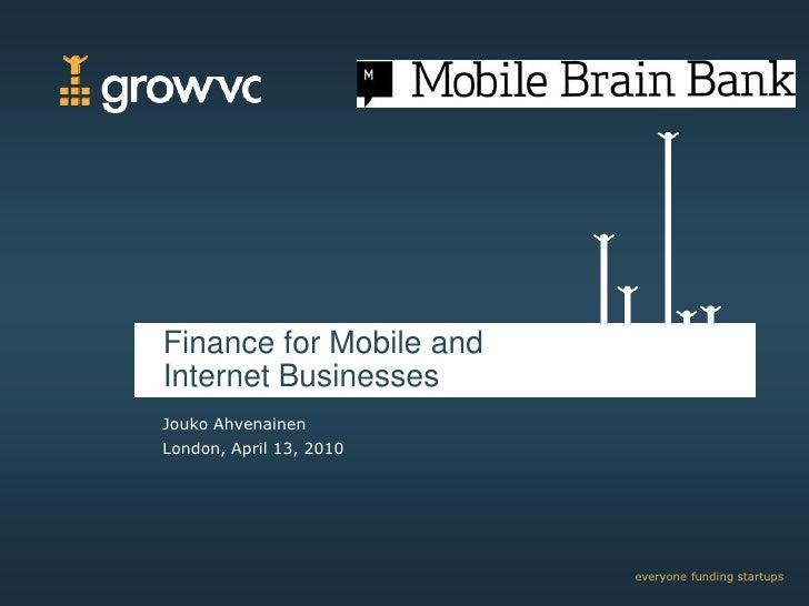 Finance for Mobile and Internet Businesses<br />JoukoAhvenainen<br />London, April 13, 2010<br />