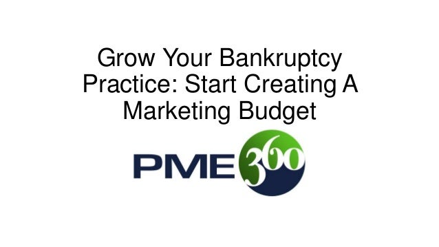 Grow Your BankruptcyPractice: Start Creating AMarketing Budget