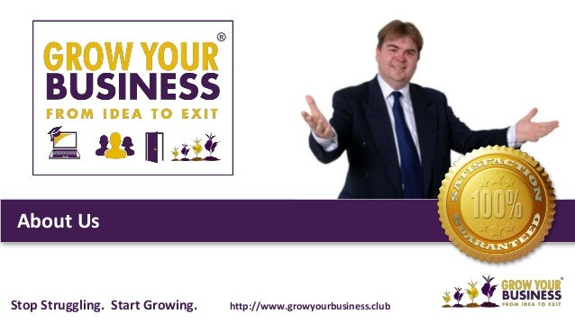 About Us Stop Struggling. Start Growing. http://www.growyourbusiness.club