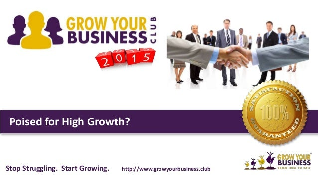 Poised for High Growth? Stop Struggling. Start Growing. http://www.growyourbusiness.club