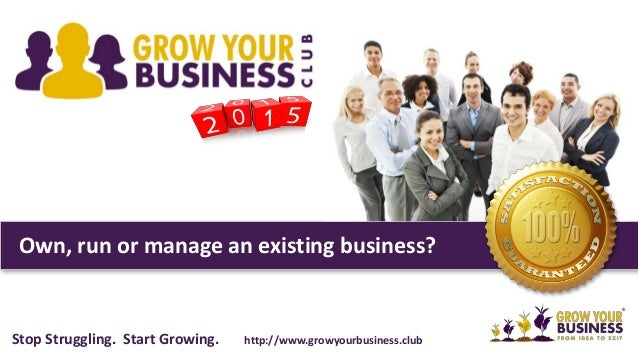 Own, run or manage an existing business? Stop Struggling. Start Growing. http://www.growyourbusiness.club
