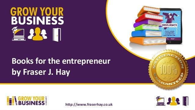 Books for the entrepreneur by Fraser J. Hay http://www.fraserhay.co.uk