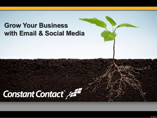 © 2013 Grow Your Business with Email & Social Media