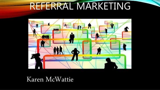 REFERRAL MARKETING Karen McWattie