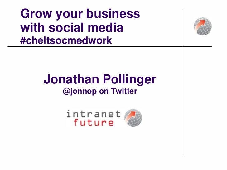 Grow your businesswith social media #cheltsocmedwork<br />Jonathan Pollinger<br />@jonnop on Twitter<br />