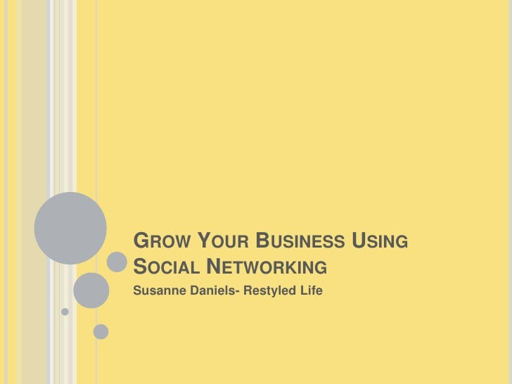 Grow Your Business Using Social Networking<br />Susanne Daniels- Restyled Life<br />