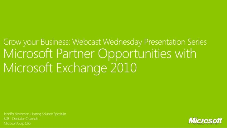 Grow your Business Webcast Wednesday Presentation Series: Microsoft Partner Opportunities with Microsoft Exchange 2010