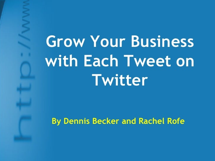 Grow Your Business with Each Tweet on Twitter By Dennis Becker and Rachel Rofe