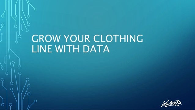 GROW YOUR CLOTHING LINE WITH DATA