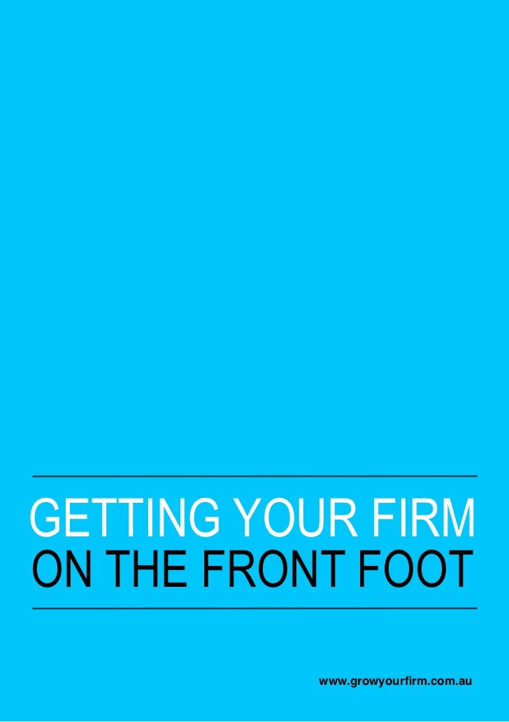 GETTING YOUR FIRMON THE FRONT FOOT           www.growyourfirm.com.au
