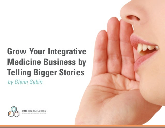 Grow Your Integrative Medicine Business by Telling Bigger Stories by Glenn Sabin