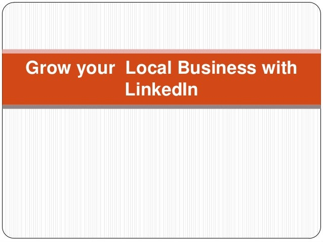 Grow your Local Business with          LinkedIn