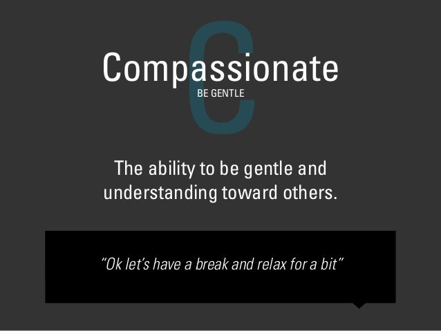 """The ability to be gentle and  understanding toward others. CCompassionateBE GENTLE """"Ok let's have a break and relax for a..."""