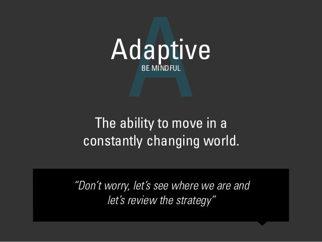 "The ability to move in a constantly changing world. AAdaptiveBE MINDFUL ""Don't worry, let's see where we are and let's rev..."
