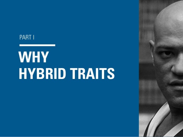 PART I WHY HYBRID TRAITS